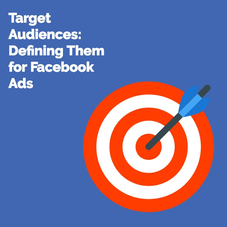Defining the target audience for Facebook ads with Bonus How-to blog post