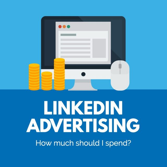 How much should I spend on LinkedIn Advertising?